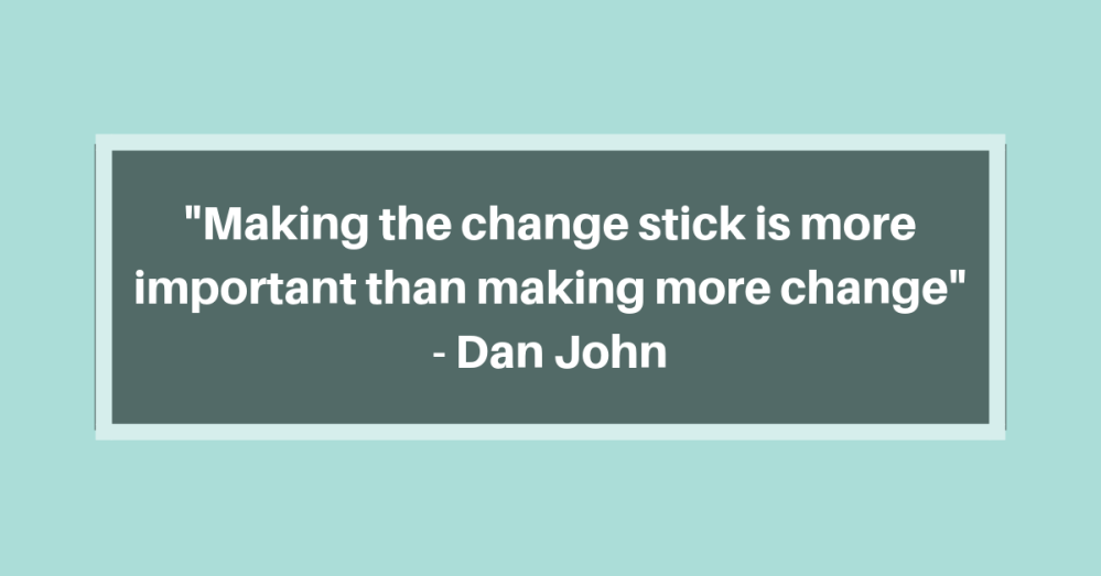 _Making the change stick is more important then making more change_ - Dan John (1).png